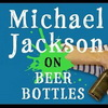 Michael Jackson on Beer Bottles